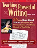 Sizoo, Bob: Teaching Powerful Writing: 25 Short Read-Aloud Stories With Lessons That Motivate Students to Use Literary Elements in Their Writing