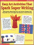 Mariconda, Barbara: Easy Art Activities That Spark Super Writing: Mini-Lessons, Quick How-To&#39;S, and Perfect Prompts That Help Kids Learn and Apply the Elements of Great Writing