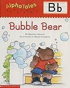 Bubble Bear (Alpha Tales: B) by Maxwell…