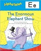 The Enormous Elephant Show (Alpha Tales: E)…