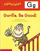 Gorilla, Be Good! (Alpha Tales: G) by Maria…