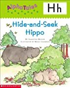 Hide-and-Seek Hippo (Alpha Tales: H) by…