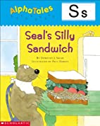 Seal's Silly Sandwich (Alpha Tales: S) by…