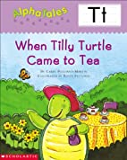 When Tilly Turtle Came to Tea (Alpha Tales:…