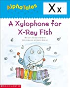 A Xylophone for X-Ray Fish (Alpha Tales: X)…