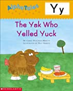 The Yak Who Yelled Yuk (Alpha Tales: Y) by…