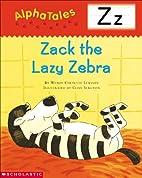Zack the Lazy Zebra (Alpha Tales: Z) by…