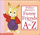 Wilbur Bunny's Funny Friends A To Z by…