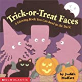 Moffatt, Judith: Trick-Or-Treat Faces: A Glowing Book You Can Read in the Dark!
