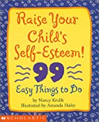 Raise Your Child's Self-Esteem!: 99 Easy…