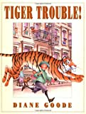 Goode, Diane: Tiger Trouble!