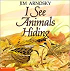 I See Animals Hiding by Jim Arnosky