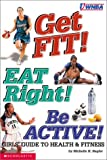 Nagler, Michelle H.: Get Fit! Eat Right! Be Active!: Girls Guide to Health & Fitness (WNBA)