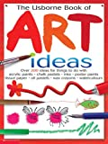 Watt, Fiona: The Usborne Book of Art Ideas