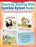 Novelli, Joan: Teaching Reading With Cynthia Rylant Books: Engaging Activities for Using These Beloved Books to Introduce Comprehension Strategies, Build Word Knowledge, Explore Story Elements, and More