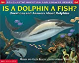 Berger, Melvin: Is a Dolphin a Fish? : Questions and Answers about Dolphins