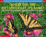 Berger, Melvin: Where Did the Butterfly Get Its Name?: Questions and Answers About Butterflies and Moths