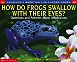 Berger, Melvin: How Do Frogs Swallow With Their Eyes: Questions and Answers About Amphibians