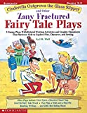 Wolf, Joan M.: Cinderella Outgrows the Glass Slipper and Other Zany Fractured Fairy Tale Plays: 5 Funny Plays with Related Writing Activities and Graphic Organizers ... Kids to Explore Plot, Characters, and Setting