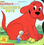 Clifford's Teacher's Pets by Liz Mills