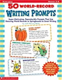 Martin, Justin McCory: 50 World Record Writing Prompts: Super-Motivating, Reproducible Prompts That Use Amazing World Records As Springboards to Great Writing