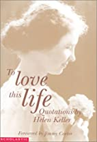 To Love This Life: Quotations From Helen…