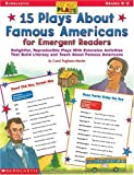 Pugliano-Martin, Carol: 15 Plays about Famous Americans for Emergent Readers: Delightful, Reproducible Plays with Extension Activities That Build Literacy and Teach about Fam (Just-Right Plays)