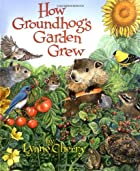 How Groundhog's Garden Grew by Lynne Cherry