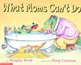Douglas Wood: What Moms Can't Do