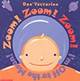 Yaccarino, Dan: Zoom! Zoom! Zoom! I&#39;m Off to the Moon