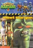 Meet Gorgon (Butt-Ugly Martians Storybooks)…
