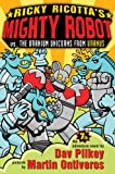 Pilkey, Dav: Ricky Ricotta's Mighty Robot Vs. The Uranium Unicorns From Uranus (Ricky Ricotta #7)