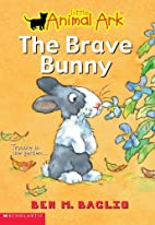 The Brave Bunny by Ben M. Baglio