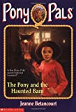 Betancourt, Jeanne: The Pony and the Haunted Barn (Pony Pals #36)