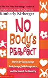 Kirberger, Kimberly: No Body&#39;s Perfect: Stories by Teens About Body Image, Self-Acceptance, and the Search for Identity