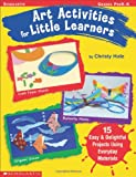 Hale, Christy: Art Activities for Little Learners: 15 Easy &amp; Delightful Projects Using Everyday Materials