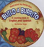 Denise Vega: Build a Burrito: A Counting Book in English and Spanish: (Bilingual) (English and Spanish Edition)