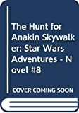 Dave Wolverton: The Hunt for Anakin Skywalker: Star Wars Adventures - Novel #8