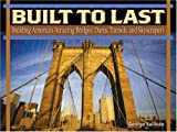 Sullivan, George: Built To Last: Building America's Amazing Bridges, Dams, Tunnels, And Skyscrapers