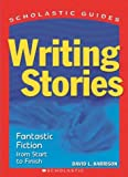 Harrison, David Lee: Writing Stories: Fantastic Fiction from Start to Finish