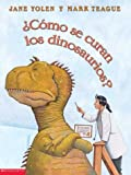 Yolen, Jane: Como Se Curan Los Dinosaurios? / How Do Dinosaurs Get Well Soon?