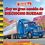 Dominguez, Jorge I.: Tonka: Soy UN Gran Camion De Dieciocho Ruedas!/Tonka I&#39;m a great big Eighteen Wheeler!