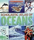 Scholastic Atlas Of Oceans by Mary Varilla