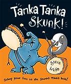 Tanka Tanka Skunk! by Steve Webb