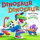 Dinosaur Dinosaur by Kevin Lewis