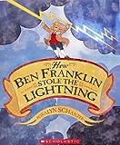 Rosalyn Schanzer: How Ben Franklin Stole The Lightning