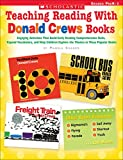 Chanko, Pamela: Teaching Reading With Donald Crews Books: Engaging Activities that Build Early Reading Comprehension Skills, Expand Vocabulary, and Help Children ... in These Popular Books (Teaching Resources)