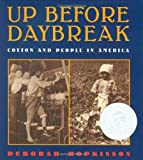 Hopkinson, Deborah: Up Before Daybreak: Cotton and People in America
