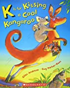 K Is for Kissing a Cool Kangaroo by Giles…