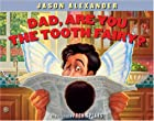Dad, are you the tooth fairy? by Jason…